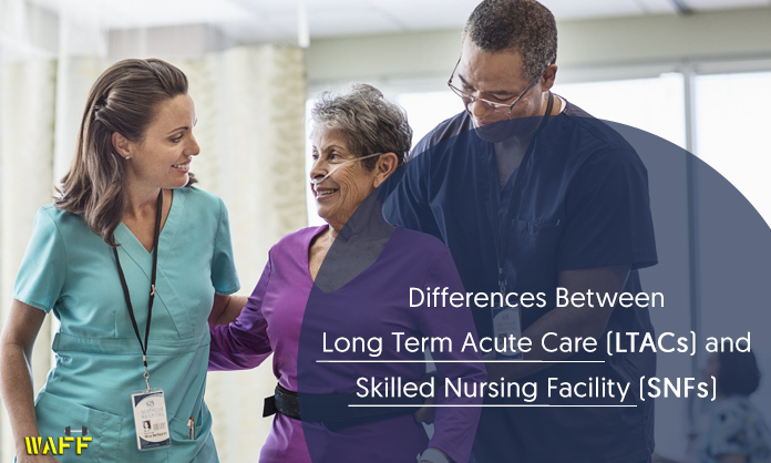Differences Between Long Term Acute Care and Skilled Nursing Facility